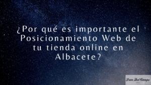 ¿Por qué es importante el posicionamiento web de tu tienda online en Albacete?