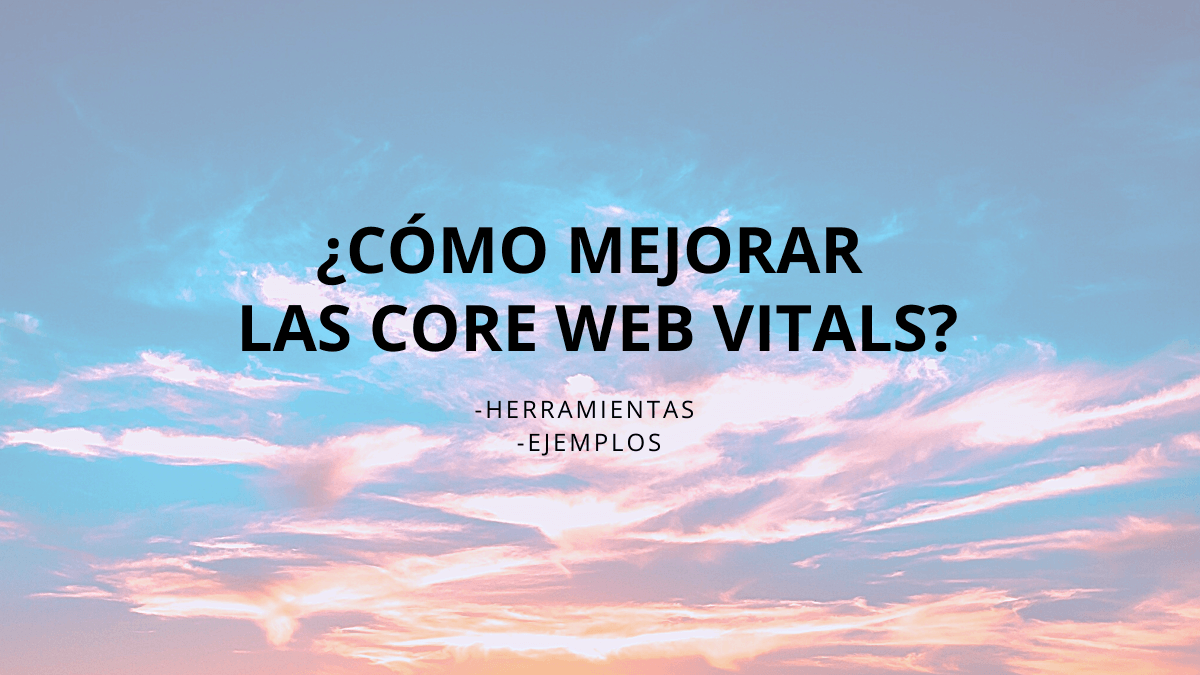 Consejos para mejorar las Core Web Vitals