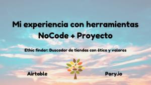 Mi experiencia con herramientas NoCode + Proyecto